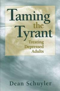 Taming the Tyrant : Treating Depressed Adults by Dean Schuyler - Hardcover - 1998 - from ThriftBooks (SKU: G039370257XI2N00)