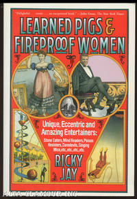 LEARNED PIGS & FIREPROOF WOMEN: Unique, Eccentric and Amazing Entertainers