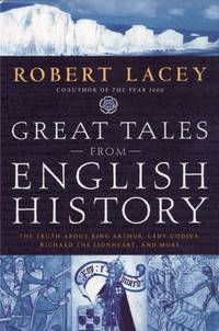 Great Tales from English History: The Truth About King Arthur, Lady Godiva, Richard the...