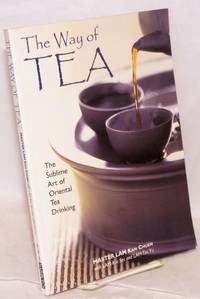 image of The Way of Tea The Sublime Art of Oriental Tea Drinking