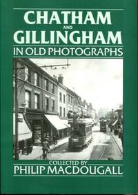Kent - Chatham and Gillingham (Britain in Old Photographs)