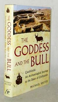 image of The Goddess and the Bull Catalhoyuk An Archaeological Journey to the Dawn of Civilization