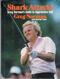 Shark Attack!: Greg Norman's Guide to Aggressive Golf