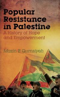 Popular Resistance in Palestine: A History of Hope and Empowerment