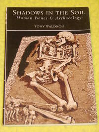Shadows in the Soil, Human Bones & Archaeology.
