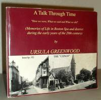 A Talk Through Time - 'How We Were, What We Said and What We did' - (Memories of Life in Boston Spa and District During the Early Years of the 20th century) - SIGNED COPY
