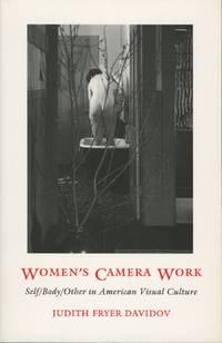 WOMEN'S CAMERA WORK:; SELF/BODY/OTHER IN AMERICAN VISUAL CULTURE