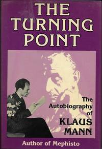 The Turning Point: Thirty-Five Years in This Century : The Autobiography of Klaus Mann