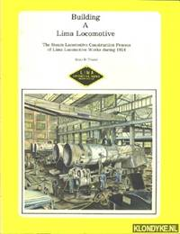 Building a Lima Locomotive. The Steam Locomotive Construction Process of Lima Locomotive Works during 1924