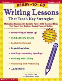 Writing Lessons That Teach Key Strategies : Motivating Reproducible Lessons Paired with Teaching...