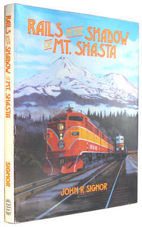 Rails in the Shadow of Mt. Shasta: 100 Years of Railroading Along Southern Pacific's Shasta Division