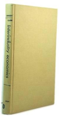 Interindustry Economics by  Paul G  Hollis B.; Clark - Hardcover - 1959 - from PsychoBabel & Skoob Books (SKU: 488197)