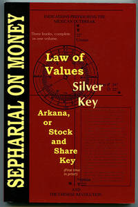 Sepharial on Money: The complete texts of Law of Values, Silver Key and the monograph Arcana, or Stock and Share Key