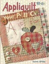 Appliquilt Your ABCs by  Tonee White - Paperback - 1995 - from Storbeck's (SKU: 604905)