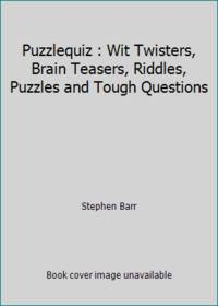 Puzzlequiz: Wit twisters, brain teasers, riddles, puzzles, and tough questions