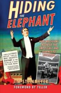 image of Hiding the Elephant: How Magicians Invented the Impossible and Learned to Disappear