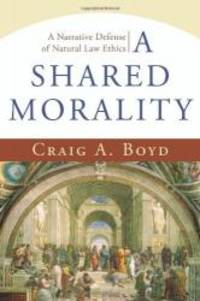 Shared Morality, A: A Narrative Defense of Natural Law Ethics by Craig A. Boyd - Paperback - 2007-01-05 - from Books Express and Biblio.com