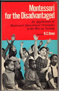 Montessori for the Disadvantaged: An Application of Montessori Educational Principles to the War on Poverty