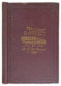 The Discovery of Modern Anaesthesia. By whom was it made? A brief statement of facts.