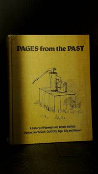Pages from the Past A History of paswegin and school Districts:  Harrow, north quill, quill City, tiger Lily and Wooler