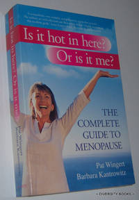 IS IT HOT IN HERE? OR IS IT ME? : The Complete Guide To Menopause