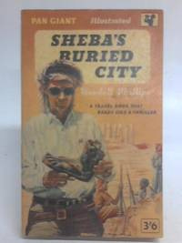 Sheba's Buried City (Qataban and Sheba) by Wendell Phillips - 1958