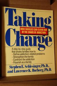 Taking Charge  How Families Can Climb Out of the Chaos of Addiction and  Flourish