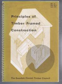 image of Principles of Timber Framed Construction. A Guide to the Use of Swedish and Finnish Redwood and Whitewood in Timber Framed Dwellings