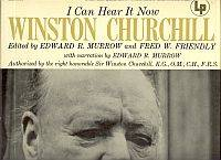 I CAN HEAR IT NOW, Winston Churchill, Editied By Edward R. Murrom and Fred W. Friendly, with Narration By Edward R. Murrow, Authorized By the Right Honorable Sir Winston Churchill, 33 1/3 R.P.M.Vinyl Recording