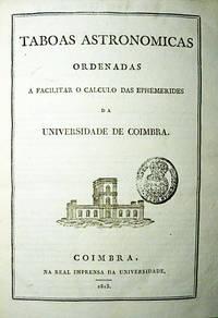 Taboas Astronomicas Ordenadas a Facilitar o Calculo das Ephemerides da Universidade de Coimbra