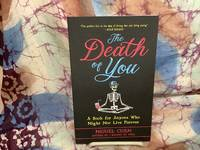 Death of You,The :A Book for Anyone Who Might Not Live Forever