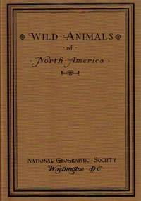 image of WILD ANIMALS OF NORTH AMERICA. INTIMATE STUDIES OF BIG AND LITTLE CREATURES OF THE MAMMAL KINGDOM