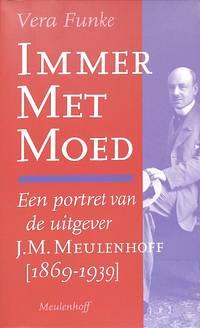 Immer met Moed. Een portret van de uitgever J.M. Meulenhoff [1869-1939].