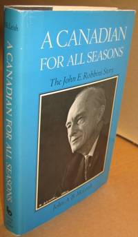 A Canadian for All Seasons:  The John E. Robbins Story