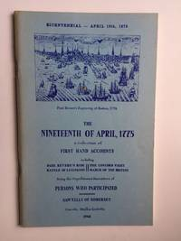 THE NINETEENTH OF APRIL, 1775. A Collection of First Hand Accounts including Paul Revere's Ride, The Concord Fight, Battle of Lexington, March of the British. Being the Depositions & Narratives of Persons Who Participated