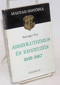 image of Abszolutizmus es Kiegyezes 1849-1867