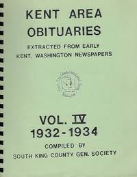 Kent Area Obituaries Extracted from Early Kent, Washington Newspapers: Volume IV, Kent (WA) Advertiser Journal: 1932 - 1934, Kent (WA), King County, Washington