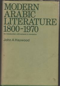 Modern Arabic Literature 1800-1970 An Introduction, with Extracts in  Translation by  John A Haywood - 1st Edition - 1972 - from Sweet Beagle Books (SKU: 32001)