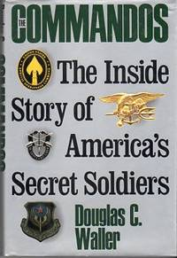 Commandos: The Inside Story of America's Secret Soldiers