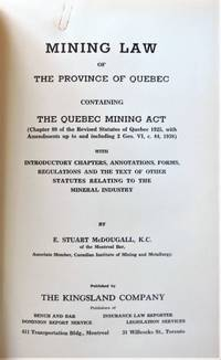 Mining Law of the Province of Quebec. Containing the Quebec Mining Act With Introductory Chapters, Annotations, Forms, Regulations and the Text of Other Statutes Relating to the Mineral Industry