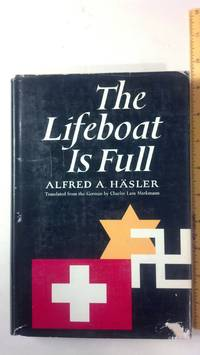 The Lifeboat Is Full: Switzerland And the Refugees, 1933 - 1945