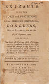 View Image 1 of 3 for EXTRACTS FROM THE VOTES AND PROCEEDINGS OF THE AMERICAN CONTINENTAL CONGRESS, HELD AT PHILADELPHIA O... Inventory #WRCAM55494