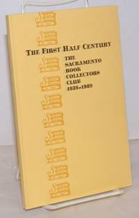 image of The First Half Century: the Scaramento Book Collectors Club 1939-1989 with a bibliography of the club's publications