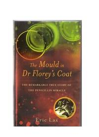 image of The Mould in Dr Florey's Coat : The Remarkable True Story of the Penicillin Miracle