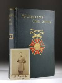 McClellan's Own Story: The War for the Union: The Soldiers Who Fought It; The Civilians Who Directed It; and His Relations to It and to Them
