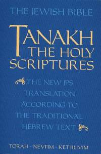 The Jewish Bible: Tanakh: The Holy Scriptures: The New JPS Translation According to the...