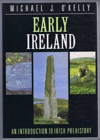Early Ireland, an Introduction to Irish Prehistory