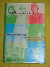 Creating GI Jane, Sexuality and Power in the Women's Army Corps during World War II.