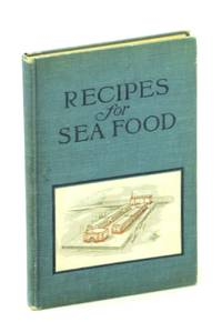 Recipes for Seafood. How to Prepare and Serve Fish, Oysters, Clams, Scallops, Lobsters, Crabs, and Shrimp
