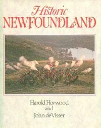 image of Historic Newfoundland: Text By Harold Horwood, Photography By John de Visser